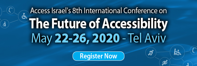 Access Israel's 8th International Conference - The Future of Accessibility - May 22-26, 2020 - Tel Aviv - Register Now