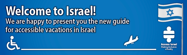 Welcome to Israel! We are happy to present you the new guide for accessible vacations in Israel